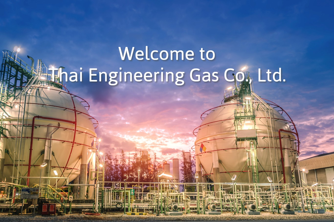 Welcome to Thai Engineering Gas Company Limited. We are gases and chemicals distributor, provide engineering services and solutions